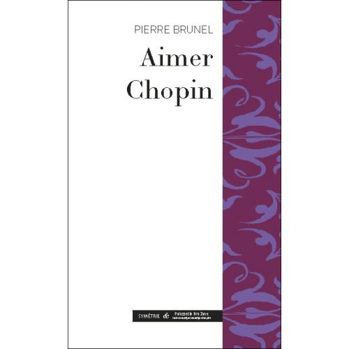 SYMETRIE BRUNEL P. - AIMER CHOPIN - BIOGRAPHIE