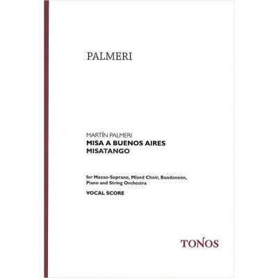 TONOS PALMERI MARTIN - MISA A BUENOS AIRES, MISATANGO - CHORAL SCORE