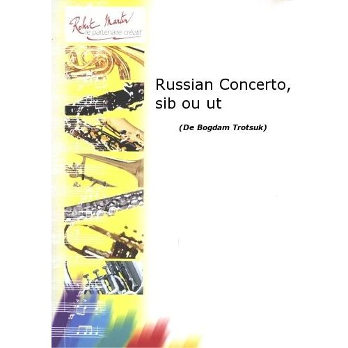ROBERT MARTIN TROTSUK B. - RUSSIAN CONCERTO, POUR TROMPETTE SIB OU UT ET PIANO