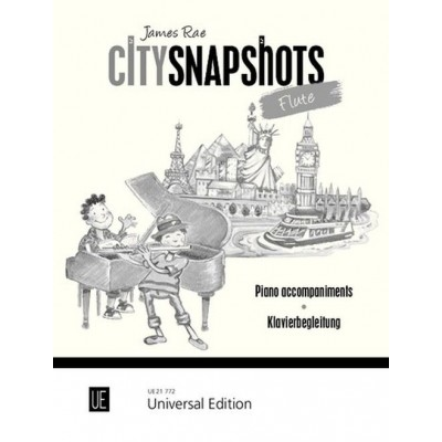 UNIVERSAL EDITION RAE JAMES - CITY SNAPSHOTS - FLUTE (ACCOMPAGHNEMENTS PIANO SEULS)