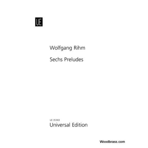 UNIVERSAL EDITION RIHM W. - SECHS PRELUDES - PIANO