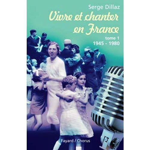 FAYARD SERGE DILLAZ - VIVRE ET CHANTER EN FRANCE TOME 1 1945-1980