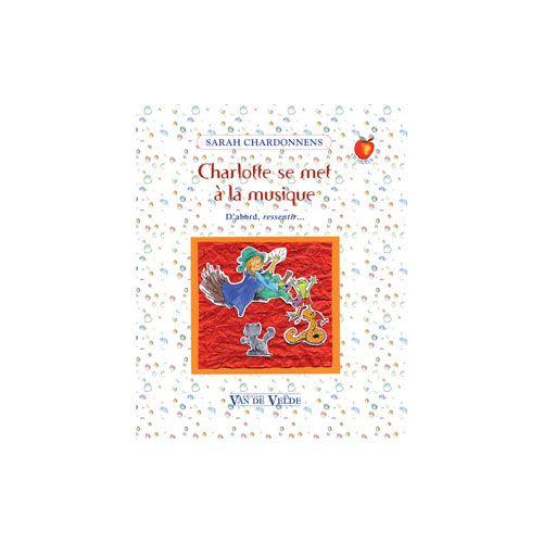 VAN DE VELDE CHARDONNENS SARAH - CHARLOTTE SE MET A LA MUSIQUE - EVEIL MUSICAL