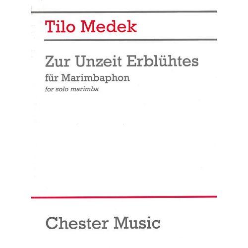CHESTER MUSIC TILO MEDEK ZUR UNZEIT ERBLUHTES - MARIMBA
