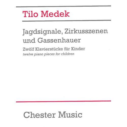 CHESTER MUSIC TILO MEDEK JAGDSIGNALE ZIRKUSSZENEN AND GASSENHAUER (ZWOLF KLAVIERSTU - PIANO SOLO