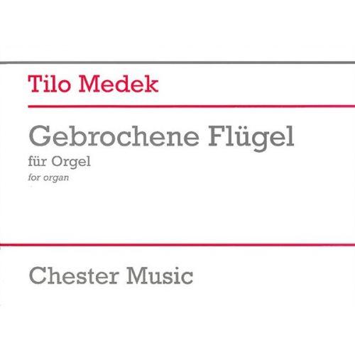 CHESTER MUSIC TILO MEDEK GEBROCHENE FLUGEL - ORGAN