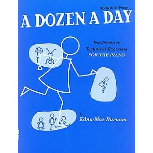 THE WILLIS MUSIC COMPANY EDNA-MAE BURNAM - A DOZEN A DAY - PRE-PRACTICE TECHNICAL EXERCISES FOR THE PIANO [BOOK 1 PRIMARY] -