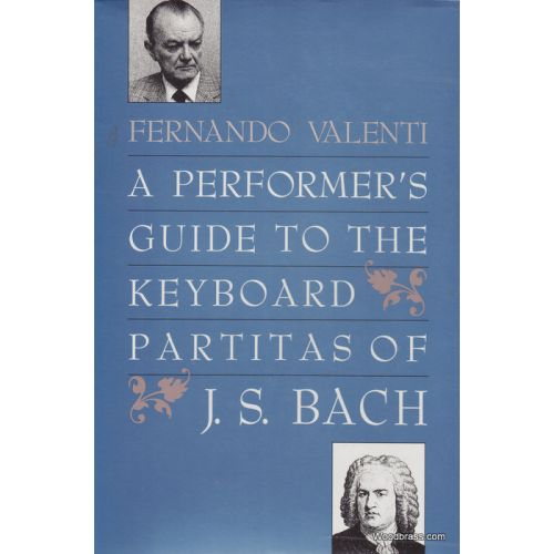 YALE UNIVERSITY PRESS VALENTI FERNANDO - A PERFORMER'S GUIDE TO THE KEYBOARD PARTITAS OF J. S. BACH