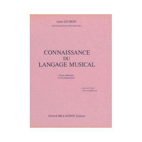 BILLAUDOT LEGRON LEON - CONNAISSANCE DU LANGAGE MUSICAL DEBUTANT ELEVE - COURS COMPLETS