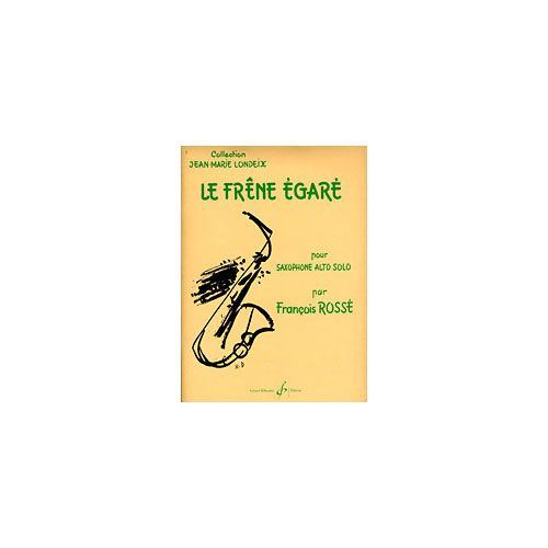 BILLAUDOT ROSSE FRANCOIS - LE FRENE EGARE - SAXOPHONE SEUL