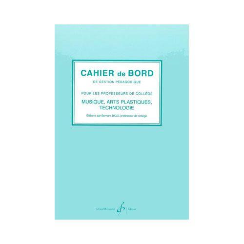 BILLAUDOT BIGO BERNARD - CAHIER DE BORD DE GESTION PEDAGOGIQUE, MUSIQUE/DESSIN/E.M.T.