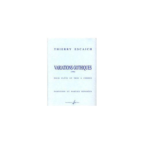BILLAUDOT ESCAICH THIERRY - VARIATIONS GOTHIQUES - FLUTE, TRIO A CORDES
