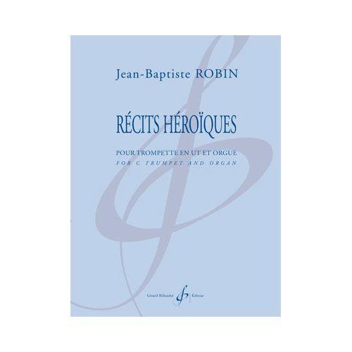 BILLAUDOT ROBIN JEAN-BAPTISTE - RECITS HEROIQUES - TROMPETTE ET ORGUE