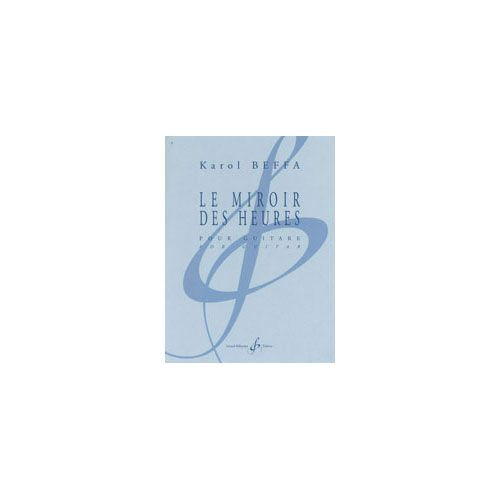 BILLAUDOT BEFFA KAROL - LE MIROIR DES HEURES - GUITARE SEULE