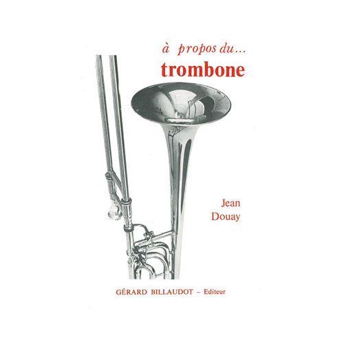 BILLAUDOT DOUAY JEAN - A PROPOS DU TROMBONE