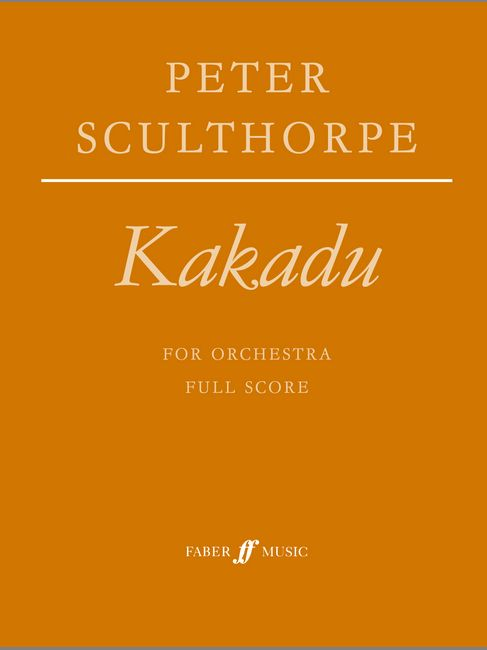 FABER MUSIC SCULTHORPE PETER - KAKADU FOR ORCHESTRA - SCORE