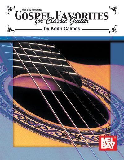 Calmes Keith - Gospel Favorites For Classic Guitar - Guitar