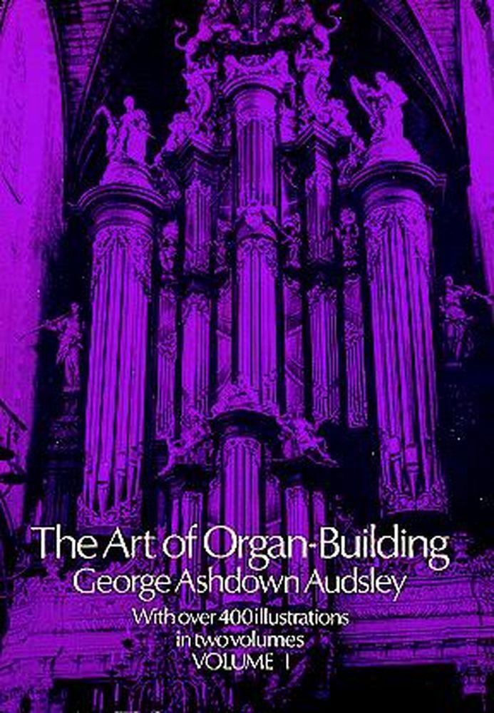 Audsley Georges Ashdown - Art Of Organ Building Vol.1