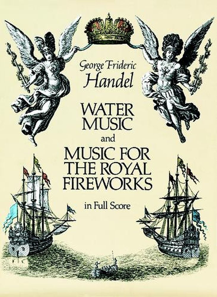 HAENDEL G.F. - WATER MUSIC AND MUSIC FOR THE ROYAL FIREWORKS - FULL SCORE