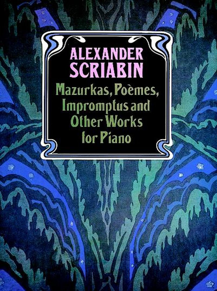 Scriabine A. - Mazurkas, Poemes, Impromptus And Other Pieces - Piano