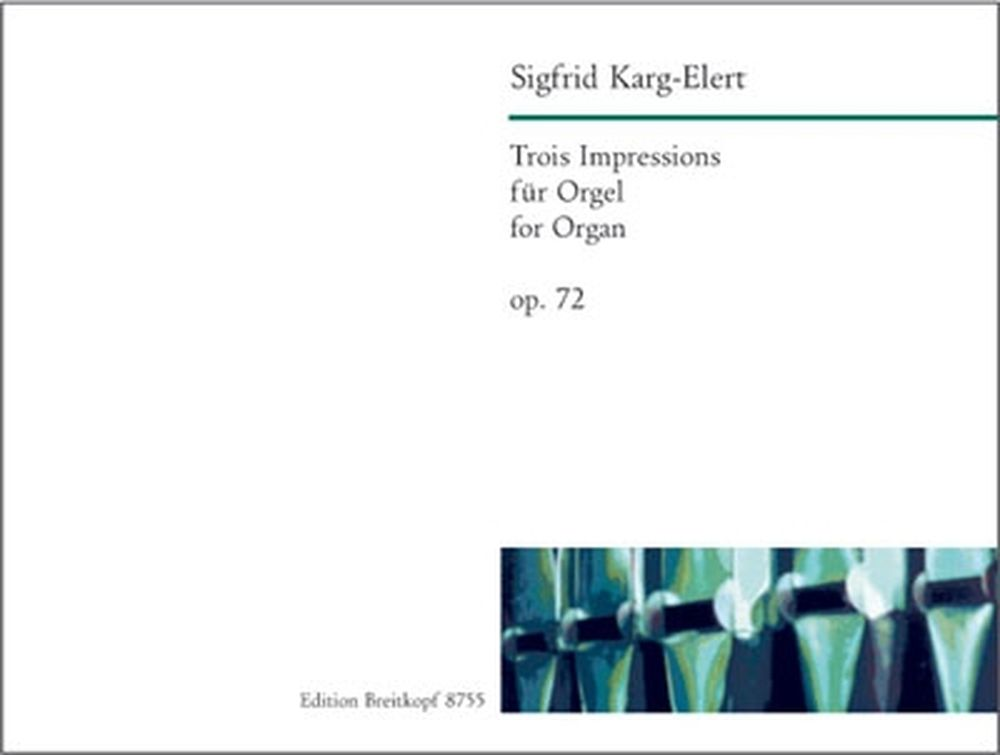 Karg-elert Sigfrid - Trois Impressions Op. 72 - Organ