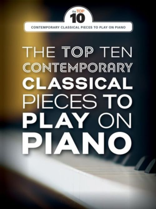THE TOP TEN CONTEMPORARY CLASSICAL PIECES TO PLAY ON PIANO