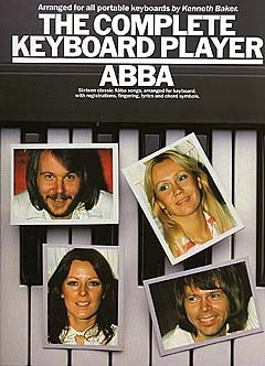 Abba - The Complete Keyboard Player - Abba - Sixteen Classic Abba Songs, Arranged For Keyboard, With