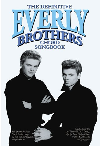 EVERLY BROTHERS - THE DEFINITIVE EVERLY BROTHERS CHORD SONGBOOK - LYRICS AND CHORDS