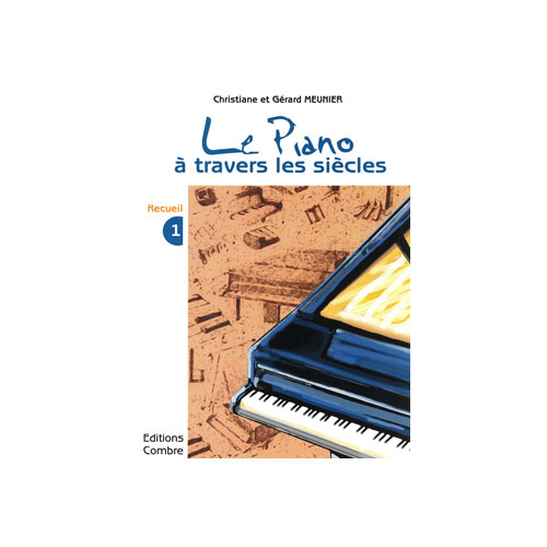 MEUNIER CHRISTIANE / MEUNIER GERARD - LE PIANO A TRAVERS LES SIECLES VOL.1 - PIANO
