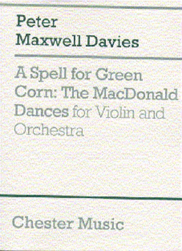 DAVIES PETER MAXWELL - A SPELL FOR GREEN CORN - THE MACDONALD DANCES FOR VIOLIN AND ORCHESTRA