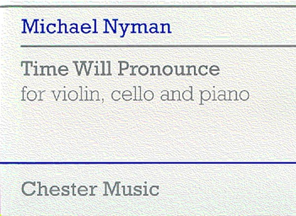 Nyman Michael - Time Will Pronounce For Violin, Cello And Piano - Chamber Group
