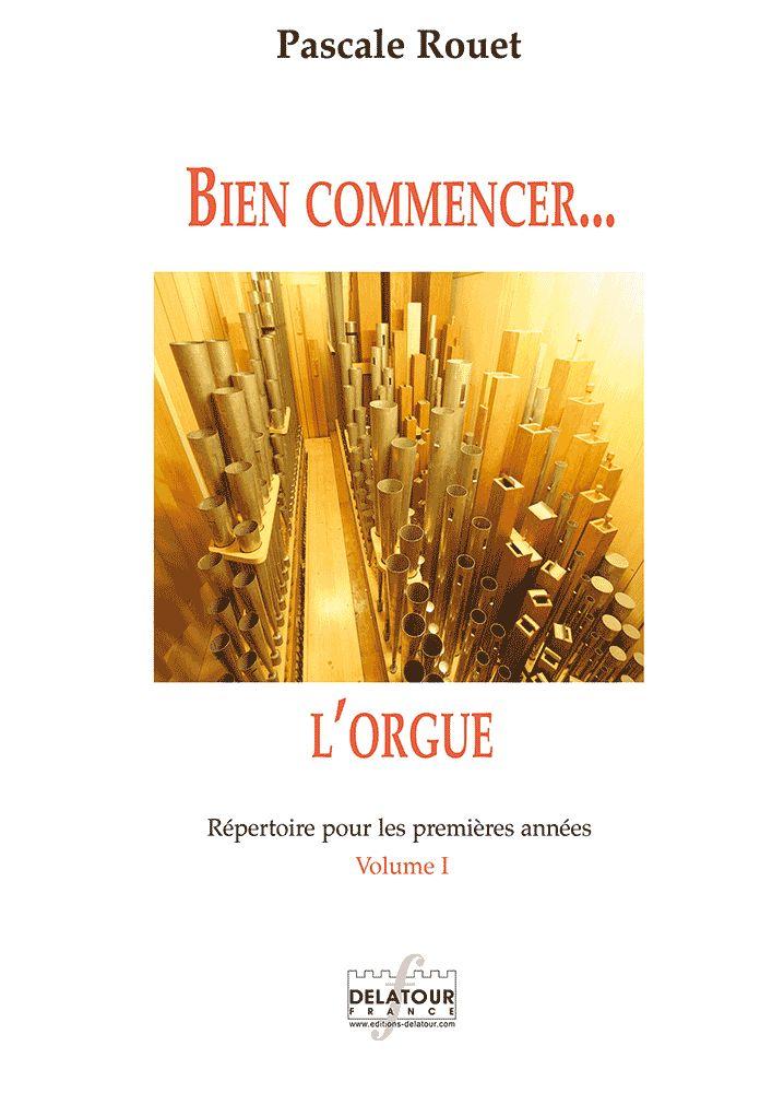 Rouet Pascale - Bien Commencer L'orgue - Repertoire Pour Les Premieres Annees -  Vol. 1