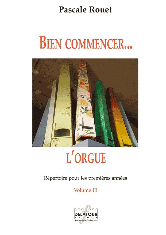 Rouet Pascale - Bien Commencer L'orgue - Repertoire Pour Les Premieres Annees -  Vol. 3