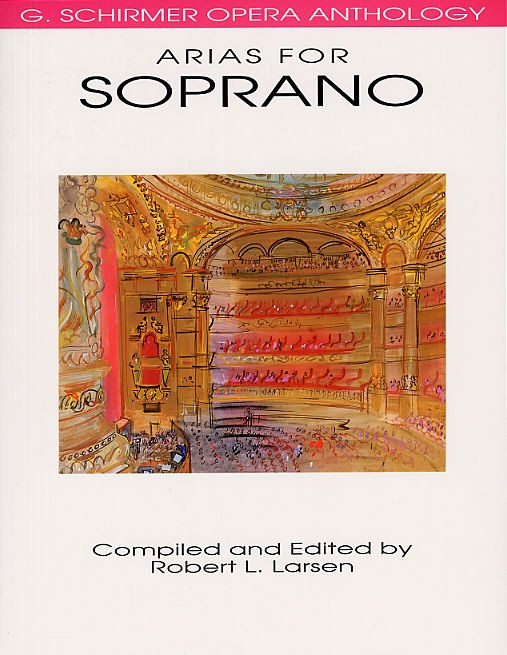 SCHIRMER OPERA ANTHOLOGY ARIAS FOR SOPRANO EDITED LARSEN