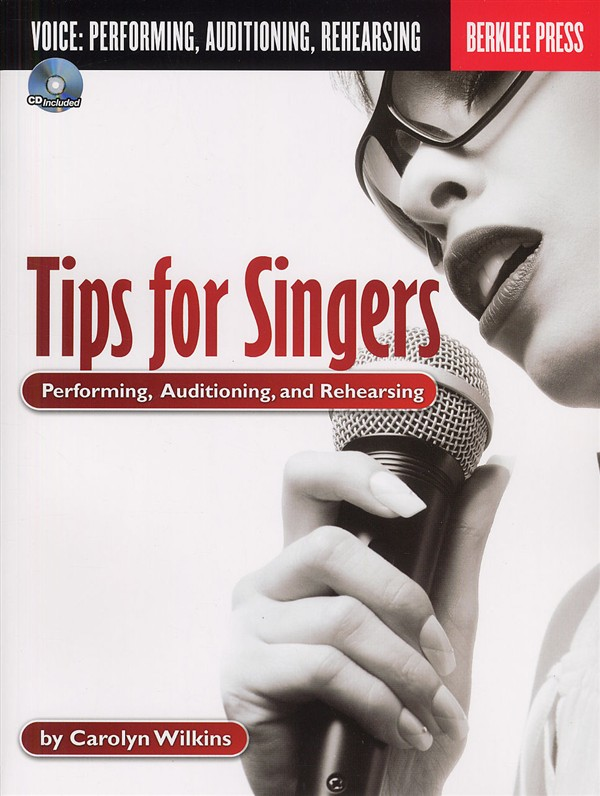 TIPS FOR SINGERS PERFORMING, AUDITIONING AND REHEARSING + CD - VOICE