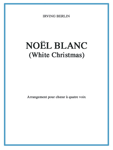 BERLIN IRVING - NOEL BLANC (WHITE CHRISTMAS) - CHOEUR