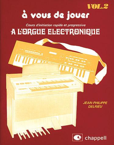 J-p Delrieu - Cours D'initiation Rapide Et Progressive A L'orgue Electronique Vol.2