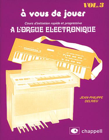 Delrieu J.p. -  Cours D'initiation Rapide Et Progressive A L'orgue électronique Vol.3