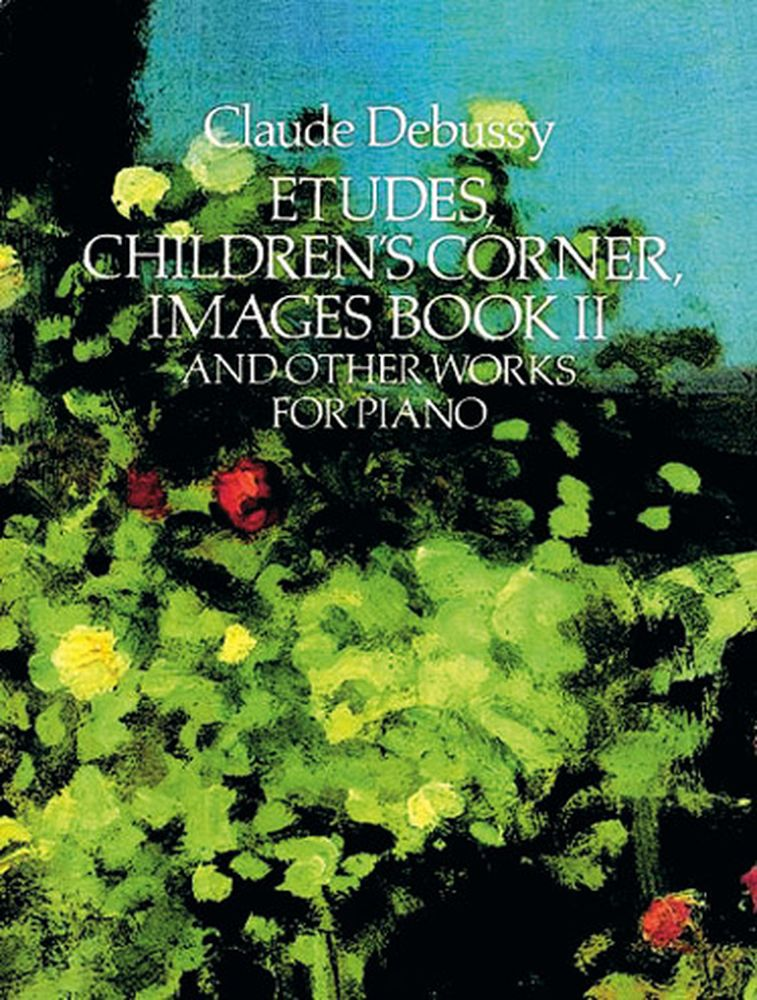 DEBUSSY C. - ETUDES CHILDREN'S CORNER, IMAGE BOOK 2 AND OTHER WORKS - PIANO