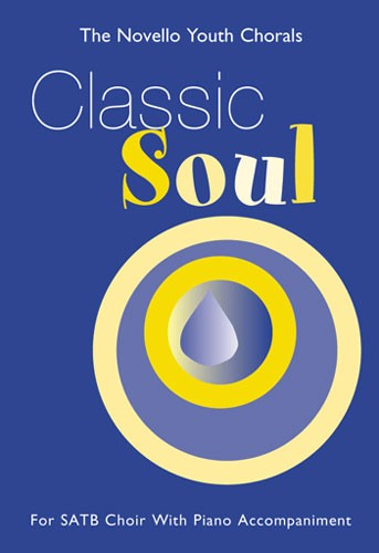 THE NOVELLO YOUTH CHORALS CLASSIC SOUL - FOR SATB CHOIR WITH PIANO ACCOMPANIMENT