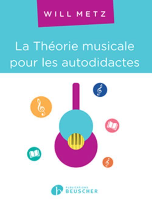 Metz Will - La Theorie Musicale Pour Les Autodidactes