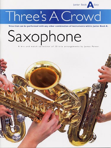POWER JAMES - THREE'S A CROWD - JUNIOR BOOK A - SAXOPHONE - WIND ENSEMBLE