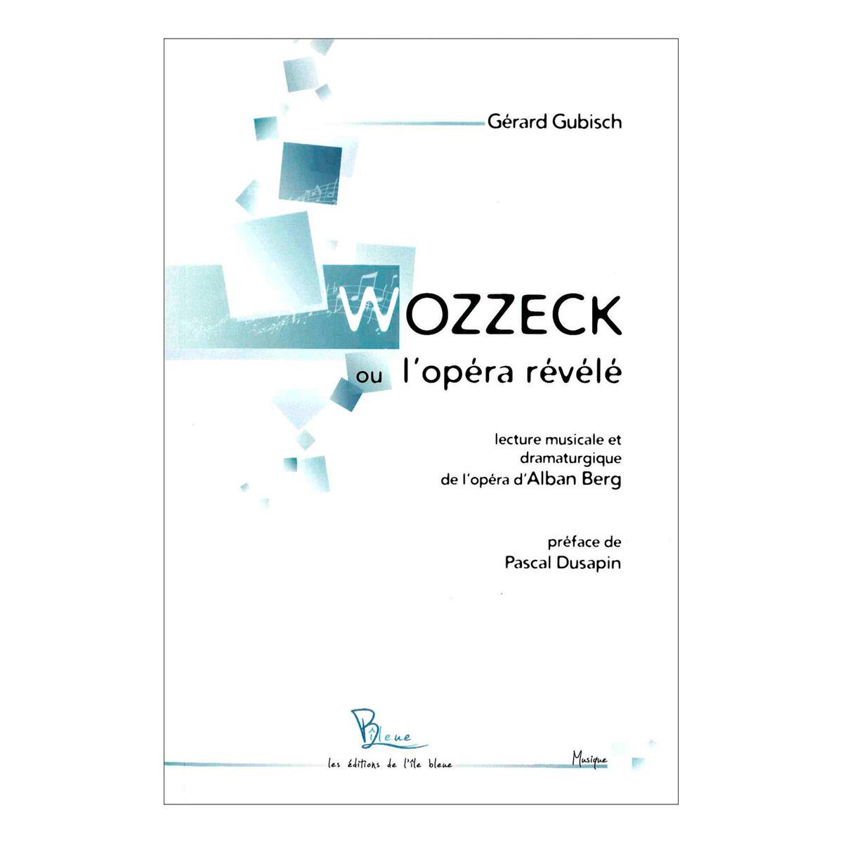 Gubisch G. - Wozzeck Ou L'op�ra R�v�l�, Lecture Musicale Et Dramaturgique De L'op�ra D'alban Berg -
