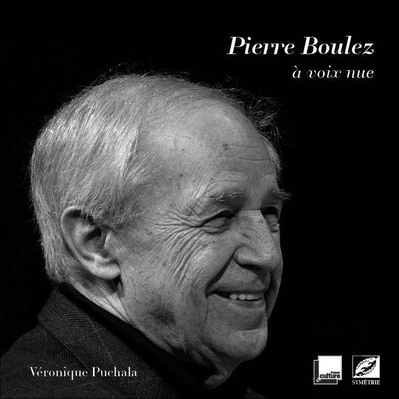 Puchala V. - Boulez Pierre - Pierre Boulez, � Voix Nue - Biographie