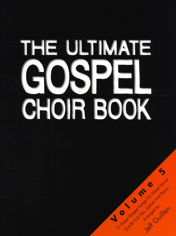 The Ultimate Gospel Choir Book 5 - Great Gospel Songs For Mixed Voices And Piano - Satb