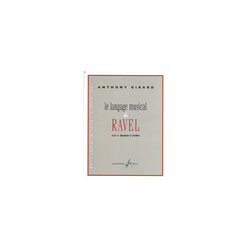 Girard Anthony - Le Langage Musical De Ravel Dans Le Quatuor A Cordes - Analyse / Theorie
